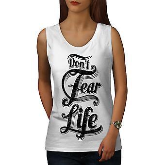 Dont Fear Life Slogan Women WhiteTank Top | Wellcoda