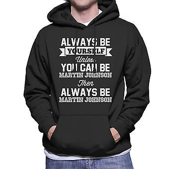 Always Be Yourself Unless You Can Be Martin Johnson Men's Hooded Sweatshirt