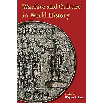 La guerre et la Culture dans l'histoire mondiale par Wayne E. Lee - 9780814752784