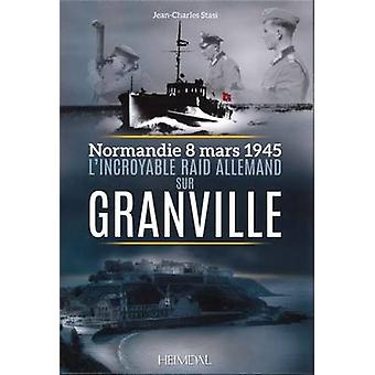 L'Incroyable Raid de Granville - 3/8/1945 by Jean-Charles Stasi - 9782