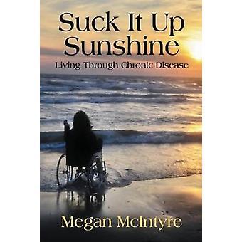 Suck It Up Sunshine! - Living Through Chronic Disease by Megan McIntyr