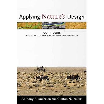 Applying Nature's Design: Corridors as a Strategy for Biodiversity Conservation (Issues, Cases, and Methods in Biodiversity Conservation)