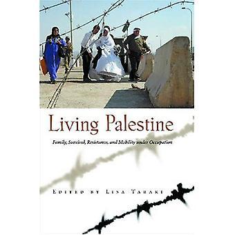 Palestyna życia: Utrzymanie rodziny, odporność i mobilności pod okupacją (płeć, kultura & polityki na Bliskim Wschodzie) (płeć, kultury i polityki na Bliskim Wschodzie)