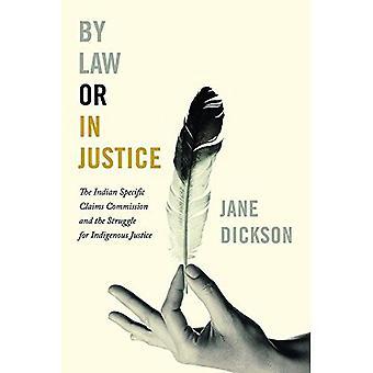 Door de wet of In rechtvaardigheid: de Indiase specifieke beweert de Commissie en de strijd voor inheemse Justitie