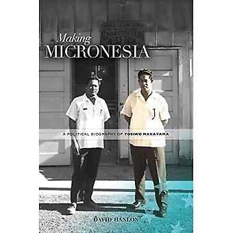 Making Micronesia: A Political Biography of Tosiwo Nakayama