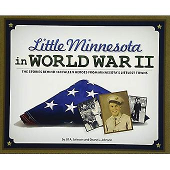 Little Minnesota in World War II: The Stories Behind� 140 Fallen Heroes from Minnesota's Littlest Towns