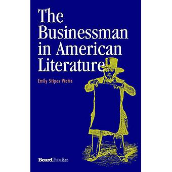 The Businessman in American Literature by Watts & Emily Stipes