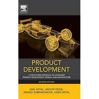 Product Development A Structured Approach to Consumer Product Development Design and Manufacture by Mital & Anil