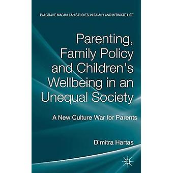 Parenting Family Policy and Childrens WellBeing in an Unequal Society A New Culture War for Parents by Hartas & Dimitra