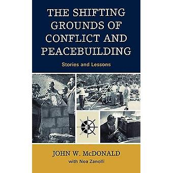 Shifting Grounds of Conflict and Peacebuilding Stories and Lessons by McDonald & John W.