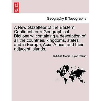 מעיל חדש של היבשת המזרחית או מילון גיאוגרפי המכיל תיאור של כל המדינות מדינות הממלכות מדינות ובאירופה אסיה אפריקה והאיים הסמוכים שלהם. על ידי מורס & נחת