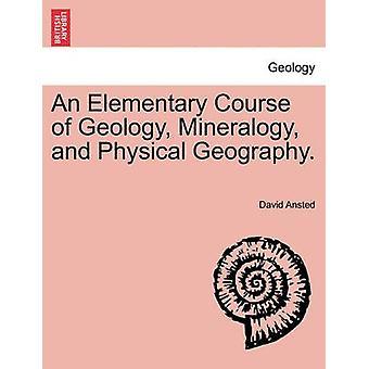 Eine Grundstufe der Geologie Mineralogie und Physische Geographie. durch Ansted & David