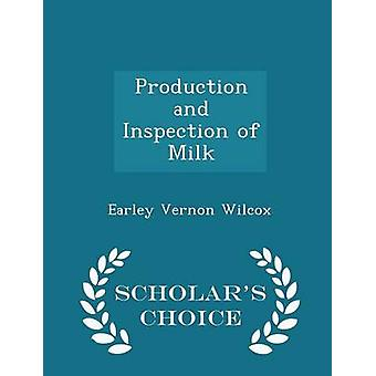 Production and Inspection of Milk  Scholars Choice Edition by Wilcox & Earley Vernon