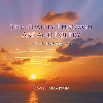 Spirituality Through Art and Poetry An Anthology by Thompson & David
