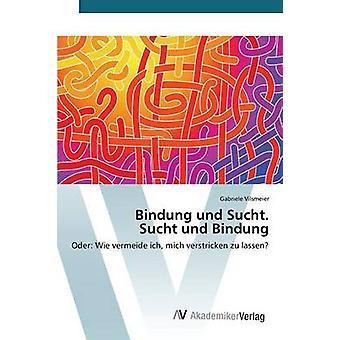 Bindung und Sucht. Sucht und Bindung by Vilsmeier Gabriele