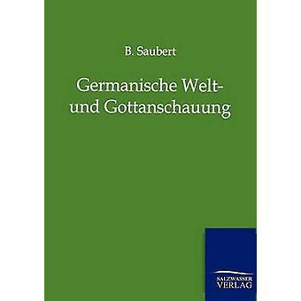 Germanischen Welt Und Gottanschauung von Saubert & B.