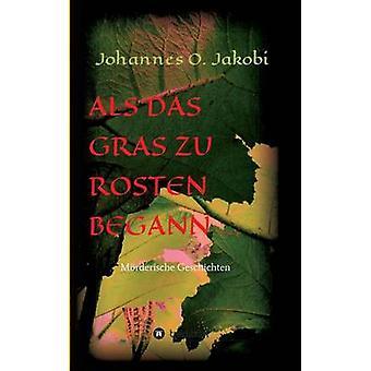ALS Das Gras Zu Rosten Begann ... by Jakobi & Johannes O.