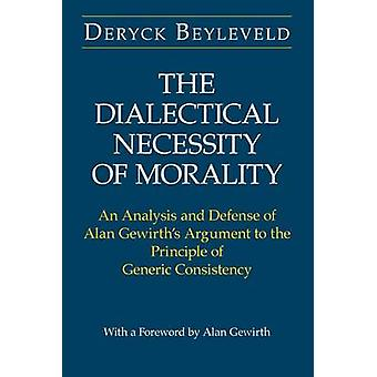 The Dialectical Necessity of Morality - An Analysis and Defense of Ala