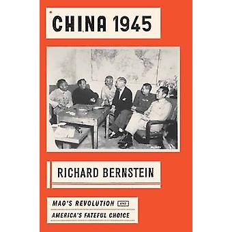 China 1945 - Mao's Revolution and America's Fateful Choice by Richard