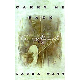 Carry Me Back by Laura Watt - 9780312302252 Book