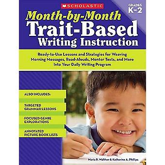 Month-By-Month Trait-Based Writing Instruction - Ready-To-Use Lessons