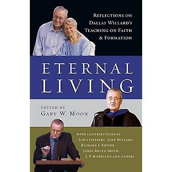 Eternal Living - Reflections on Dallas Willard's Teaching on Faith and