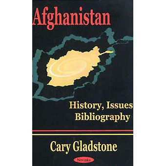 Afghanistan - History - Issues - Bibliography by Cary Gladstone - 9781