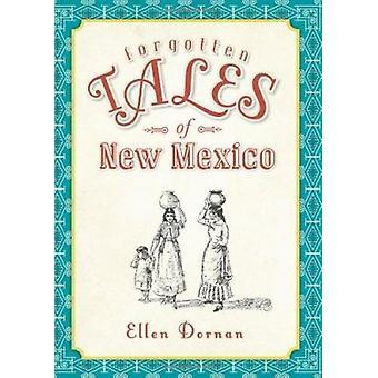 Forgotten Tales of New Mexico by Ellen Dornan - 9781609494858 Book