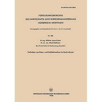 Verhalten Von Eisen Und Stahlschmelzen Im Hochvakuum by Fischer & Wilhelm Anton