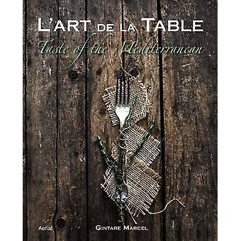 L'Art de la Table - Taste of the Mediterranean by Gintare Marcel - 978