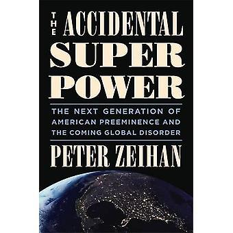 La superpotencia Accidental - la próxima generación de Preeminenc americano