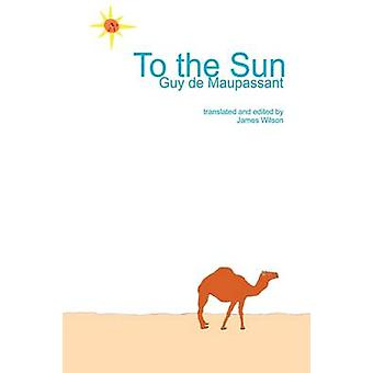 To the Sun by de Maupassant & Guy