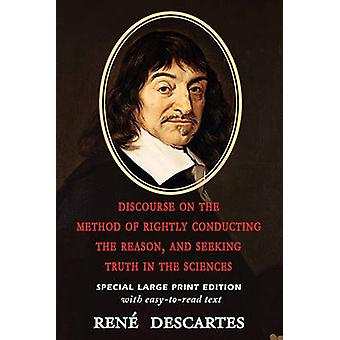 Discourse on the Method of Rightly Conducting the Reason and Seeking Truth in the Sciences by Descartes & Rene