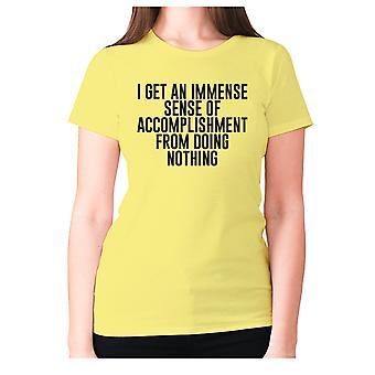 Womens funny t-shirt slogan tee ladies novelty humour - I get an immense sense of accomplishment from doing nothing