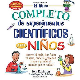 El libro completo de experimentos cientificos para ninos / expériences scientifiques The tout Kids' Book:-Hierve...