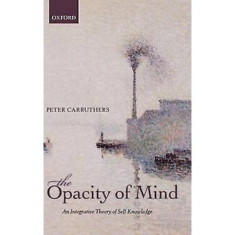 Opacity of Mind An Integrative Theory of SelfKnowledge par Carruthers et Peter