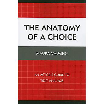 The Anatomy of a Choice An Actors Guide to Text Analysis by Vaughn & Maura