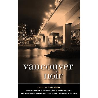 Vancouver Noir  Akashic Noir by Edited by Sam Wiebe