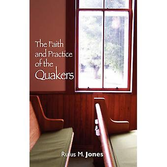The Faith and Practice of the Quakers by Jones & Rufus