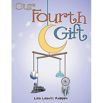Our Fourth Gift by Robbins & Lisa Leavitt