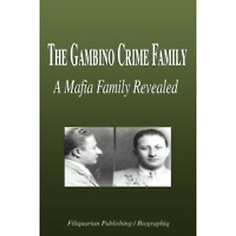 The Gambino Crime Family  A Mafia Family Revealed Biography by Biographiq