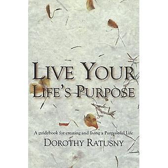 Live Your Life's Purpose - A Guidebook for Creating & Living a Pur