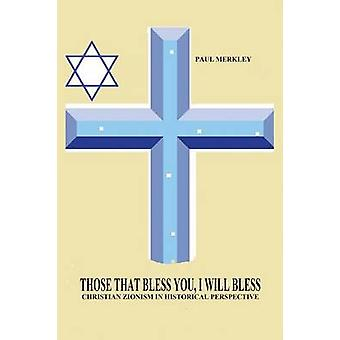 Those That Bless You I Will Bless Christian Zionism in Historical Perspective by Merkley & Paul Charles