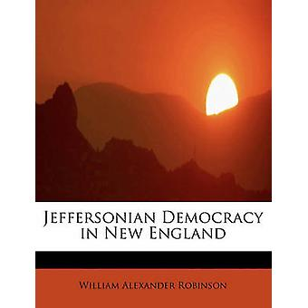 Democracia de Jeffersonian en Nueva Inglaterra por Robinson y William Alexander