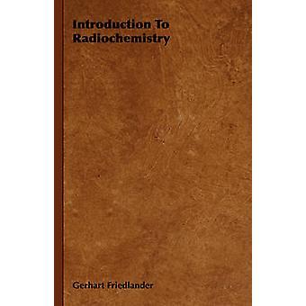 Introduction to Radiochemistry by Friedlander & Gerhart