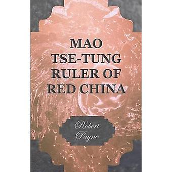 Mao TseTung Ruler of Red China by Payne & Robert