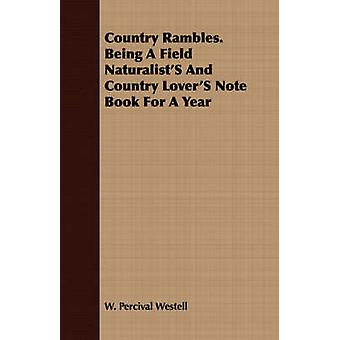 Country Rambles. Being a Field Naturalists and Country Lovers Note Book for a Year by Westell & W. Percival