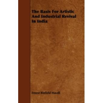 The Basis For Artistic And Industrial Revival In India by Havell & Ernest Binfield