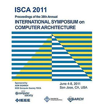 ISCA 2011 Proceedings of the 38th Annual International Symposium on Computer Architecture by ISCA 2011 Conference Committee