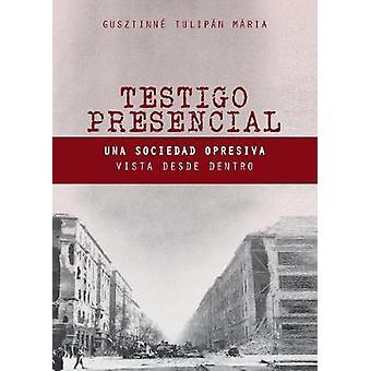 Testigo Presencial Una Sociedad Opresiva Vista desde Dentro by Gusztinn Tulipn & Mria